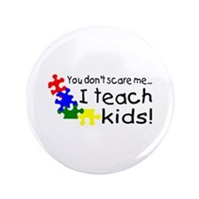 "You Dont Scare Me I Teach Kids 3.5"" Button"