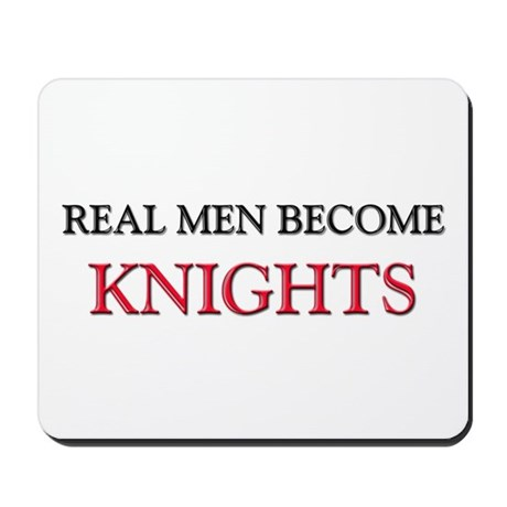 Real Men Become Knights Mousepad