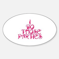 I do those parties! Oval Decal