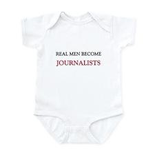 Real Men Become Journalists Infant Bodysuit