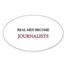 Real Men Become Journalists Oval Decal