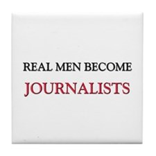 Real Men Become Journalists Tile Coaster
