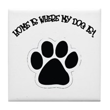 Home Is Where My Dog Is! Tile Coaster