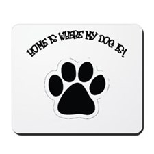 Home Is Where My Dog Is! Mousepad