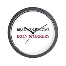 Real Men Become Iron Workers Wall Clock