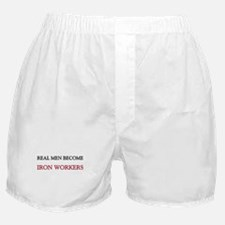 Real Men Become Iron Workers Boxer Shorts