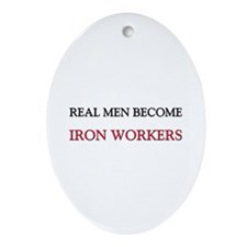 Real Men Become Iron Workers Oval Ornament