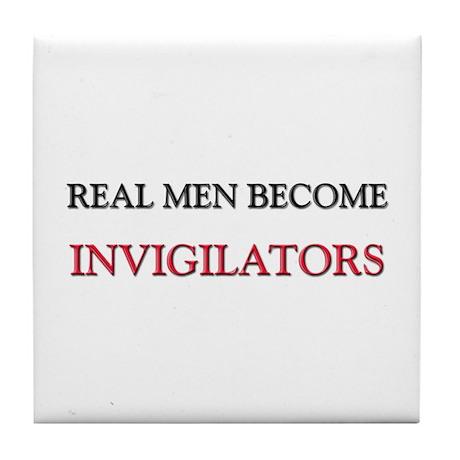 Real Men Become Invigilators Tile Coaster