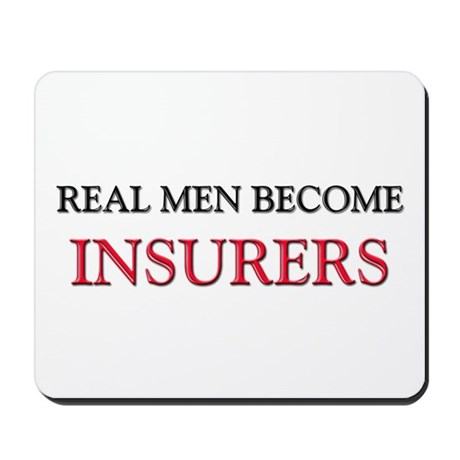 Real Men Become Insurers Mousepad