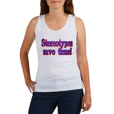 Stereotypes save time Women's Tank Top