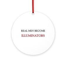 Real Men Become Illuminators Ornament (Round)