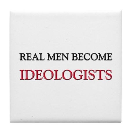 Real Men Become Ideologists Tile Coaster