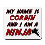 my name is corbin and i am a ninja Mousepad