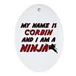 my name is corbin and i am a ninja Oval Ornament