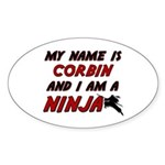 my name is corbin and i am a ninja Oval Sticker