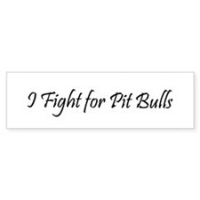 I Fight for Pit Bulls Bumper Bumper Sticker
