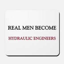 Real Men Become Hydraulic Engineers Mousepad