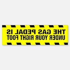 THE GAS PEDAL IS UNDER YOUR... Bumper Bumper Bumper Sticker