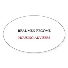 Real Men Become Housing Advisers Oval Decal