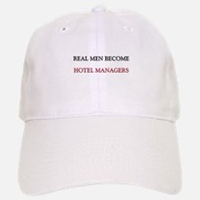 Real Men Become Hotel Managers Baseball Baseball Cap