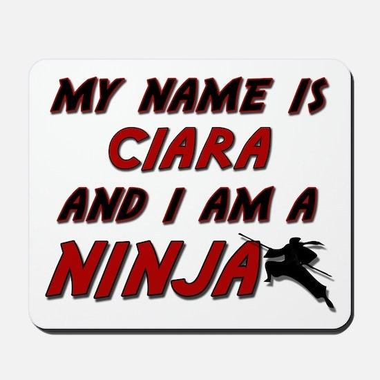 my name is ciara and i am a ninja Mousepad