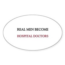 Real Men Become Hospital Doctors Oval Decal
