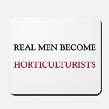 Real Men Become Horticulturists Mousepad