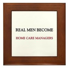 Real Men Become Home Care Managers Framed Tile