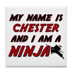 my name is chester and i am a ninja Tile Coaster
