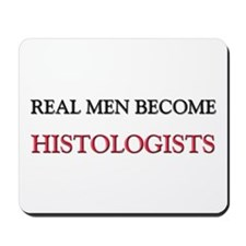 Real Men Become Histologists Mousepad