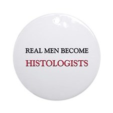 Real Men Become Histologists Ornament (Round)