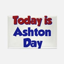 Today Is Ashton Day Rectangle Magnet