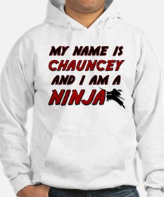 my name is chauncey and i am a ninja Hoodie