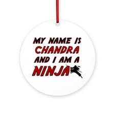 my name is chandra and i am a ninja Ornament (Roun