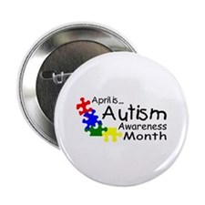 """April Is Autism Awareness Month 2.25"""" Button"""