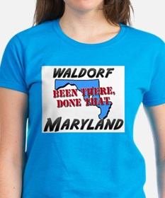 waldorf maryland - been there, done that Tee