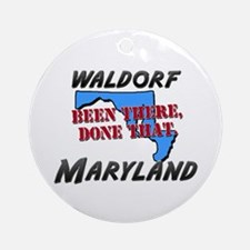 waldorf maryland - been there, done that Ornament