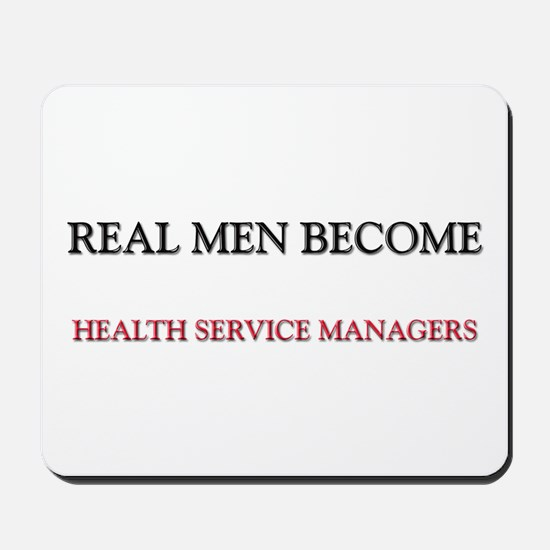 Real Men Become Health Service Managers Mousepad