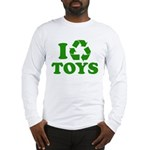 I Recycle Toys Long Sleeve T-Shirt