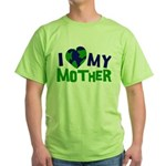 I Heart My Mother Earth Green T-Shirt