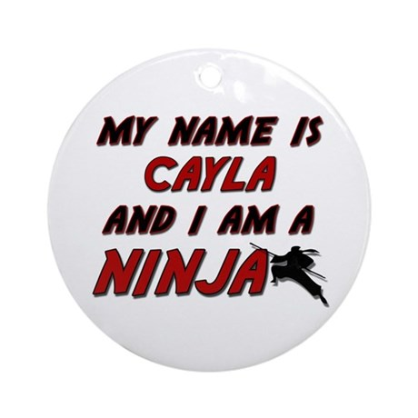 my name is cayla and i am a ninja Ornament (Round)