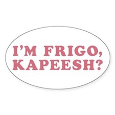 I'm Frigo, Kapeesh? Oval Decal