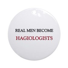 Real Men Become Hagiologists Ornament (Round)