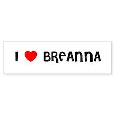 I LOVE BREANNA Bumper Bumper Bumper Sticker