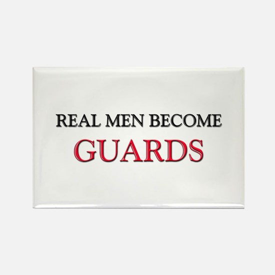 Real Men Become Guards Rectangle Magnet