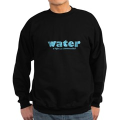 Water: A right or a commodity Sweatshirt