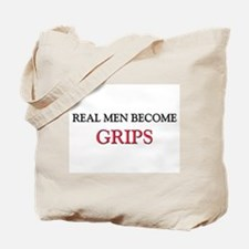 Real Men Become Grips Tote Bag