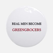 Real Men Become Greengrocers Ornament (Round)