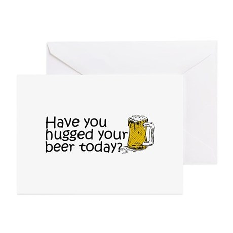 Have You Hugged Your Beer Today? Greeting Cards (P