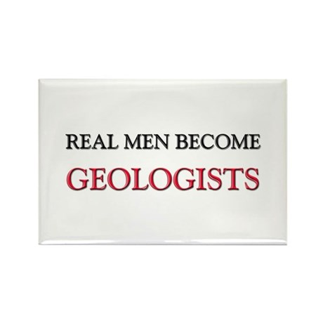 Real Men Become Geologists Rectangle Magnet